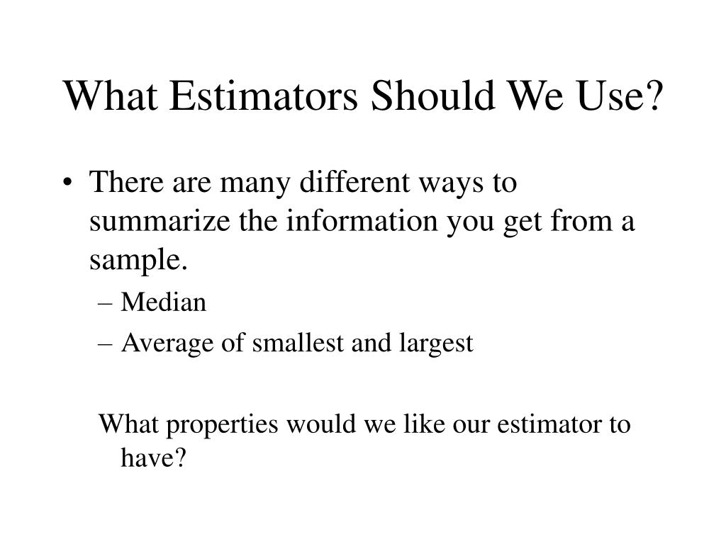What Estimators Should We Use?
