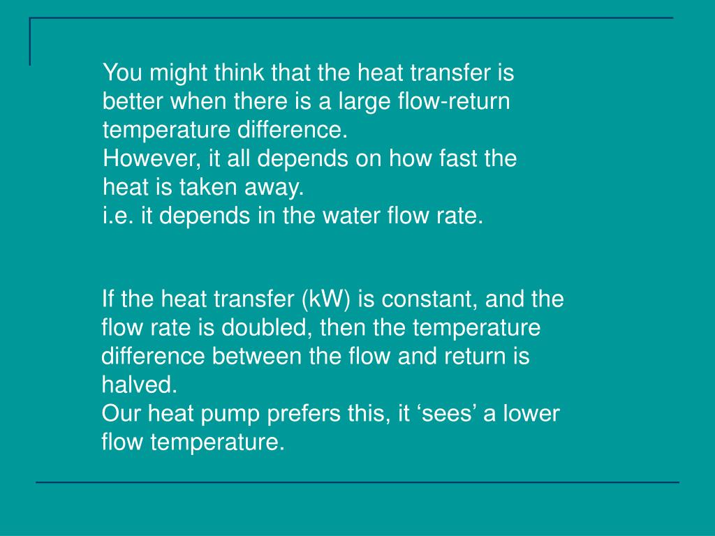 You might think that the heat transfer is better when there is a large flow-return temperature difference.