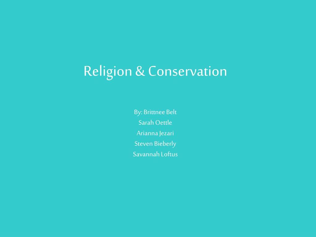 religion conservation by brittnee belt sarah oettle arianna jezari steven bieberly savannah loftus l.