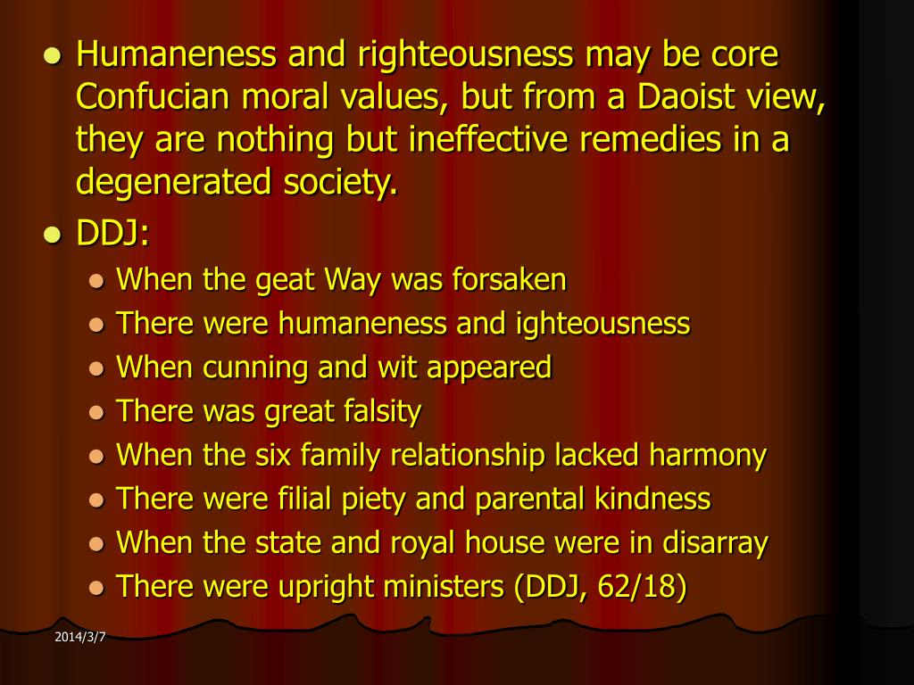 Humaneness and righteousness may be core Confucian moral values, but from a Daoist view, they are nothing but ineffective remedies in a degenerated society.