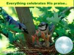 everything celebrates his praise