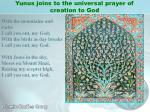 yunus joins to the universal prayer of creation to god