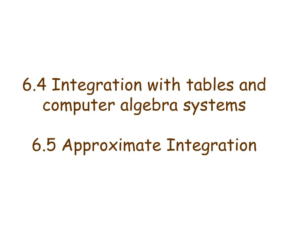 6 4 integration with tables and computer algebra systems 6 5 approximate integration l.
