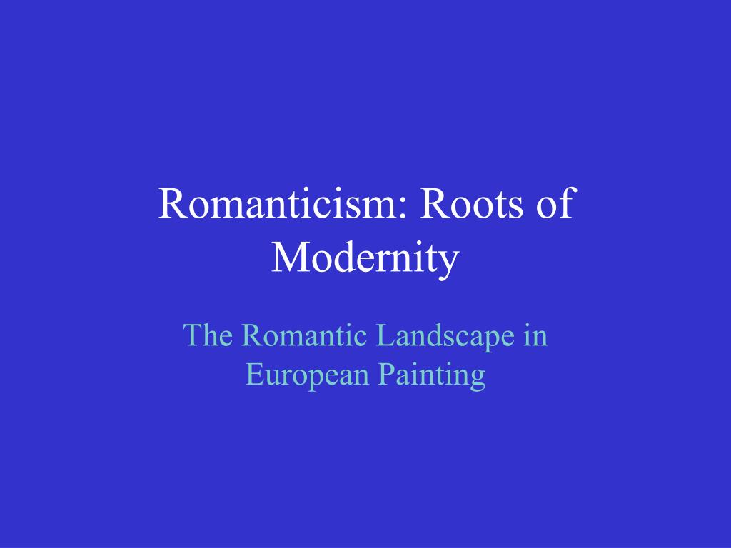 romanticism roots of modernity l.