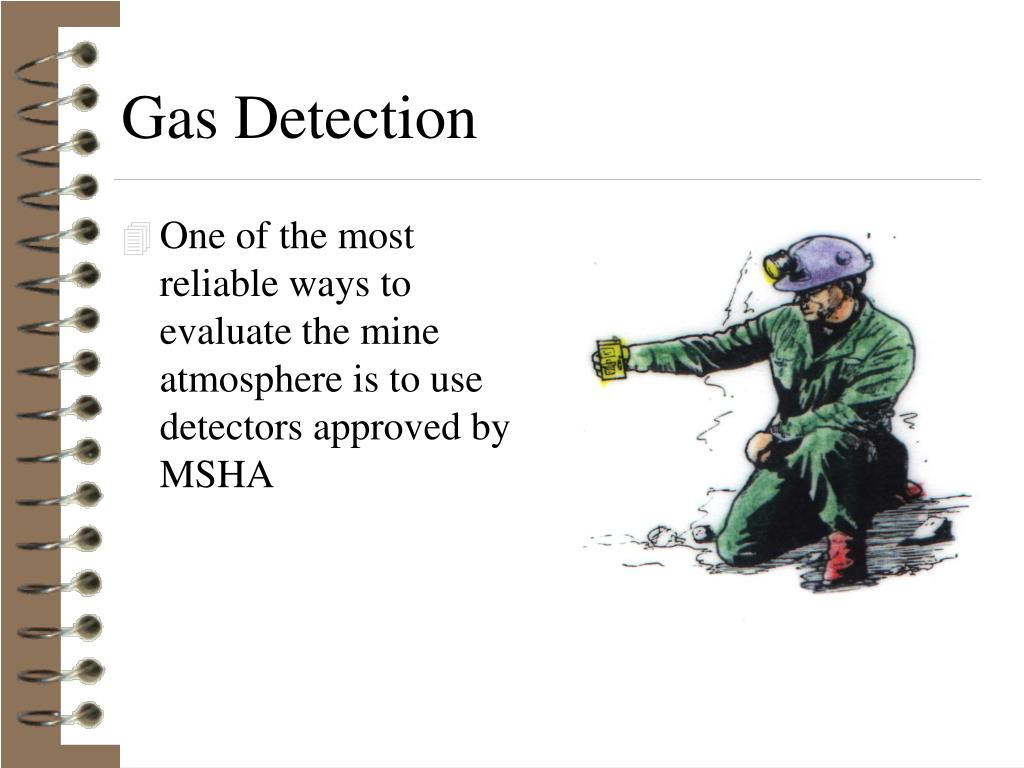 One of the most reliable ways to evaluate the mine atmosphere is to use detectors approved by MSHA