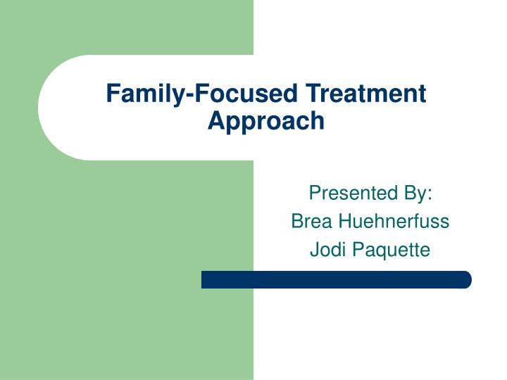 family focused treatment vs individual treatment for