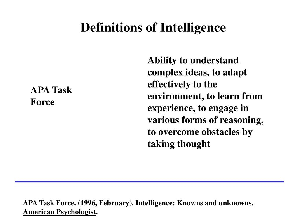 Ability to understand complex ideas, to adapt effectively to the environment, to learn from experience, to engage in various forms of reasoning, to overcome obstacles by taking thought