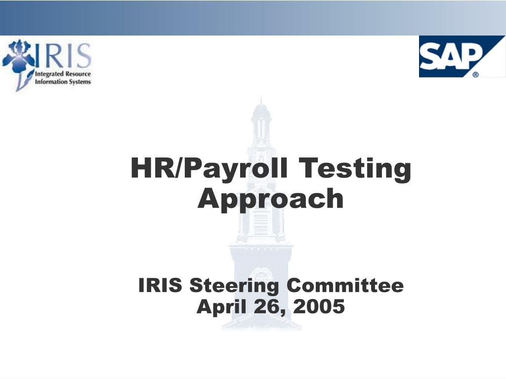 hr payroll testing approach iris steering committee april 26 2005 l.