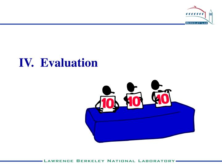 IV.  Evaluation