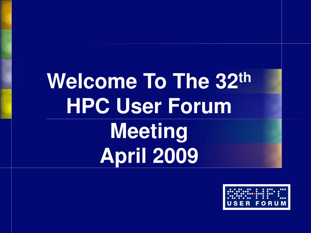 welcome to the 32 th hpc user forum meeting april 2009 l.