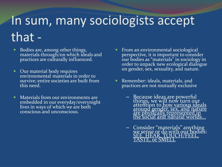 In sum, many sociologists accept that -
