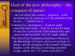 goal of the new philosophy the conquest of nature