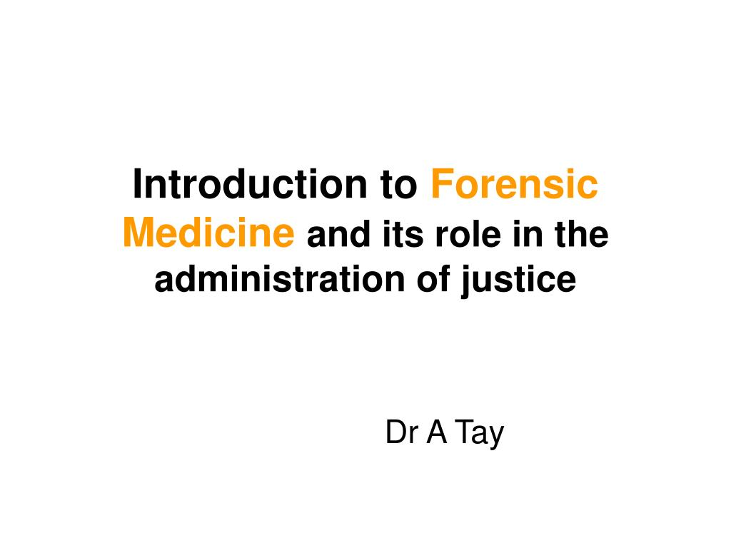 introduction to forensic medicine and its role in the administration of justice l.