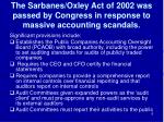 the sarbanes oxley act of 2002 was passed by congress in response to massive accounting scandals