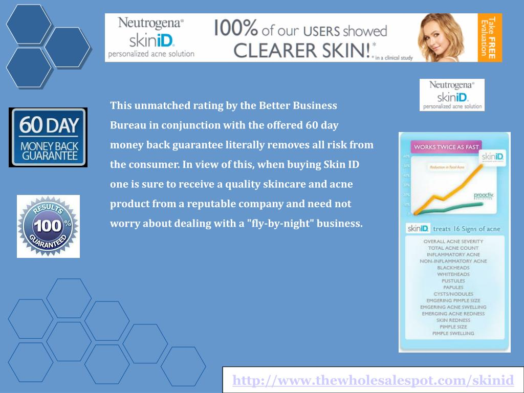 """This unmatched rating by the Better Business Bureau in conjunction with the offered 60 day money back guarantee literally removes all risk from the consumer. In view of this, when buying Skin ID one is sure to receive a quality skincare and acne product from a reputable company and need not worry about dealing with a """"fly-by-night"""" business."""