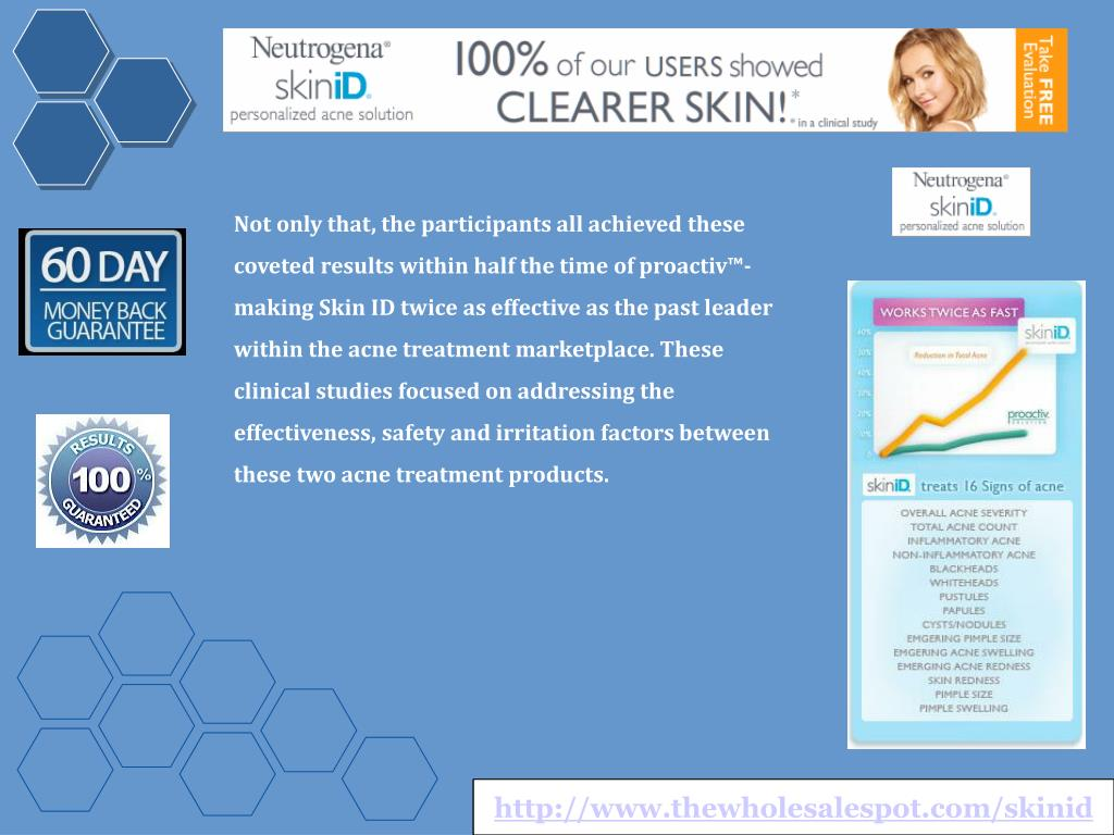 Not only that, the participants all achieved these coveted results within half the time of proactiv™- making Skin ID twice as effective as the past leader within the acne treatment marketplace. These clinical studies focused on addressing the effectiveness, safety and irritation factors between these two acne treatment products.