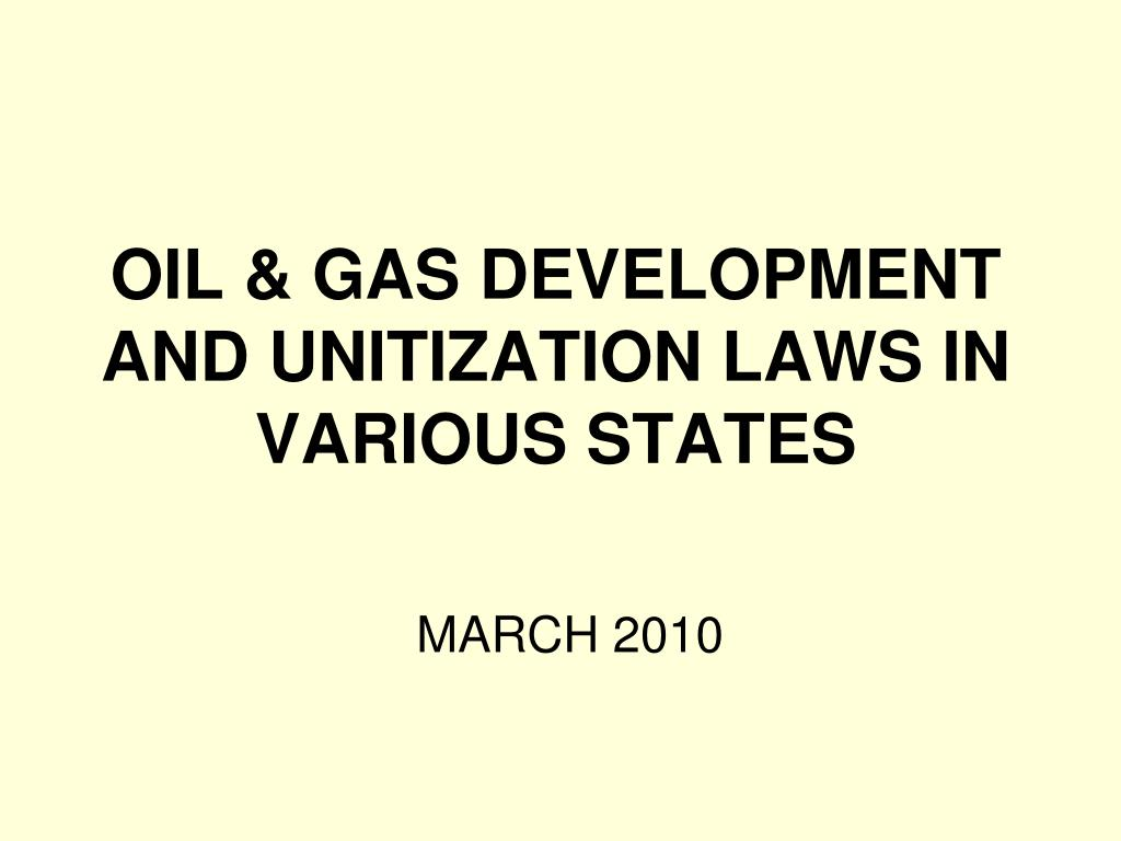 oil gas development and unitization laws in various states l.
