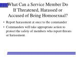 what can a service member do if threatened harassed or accused of being homosexual