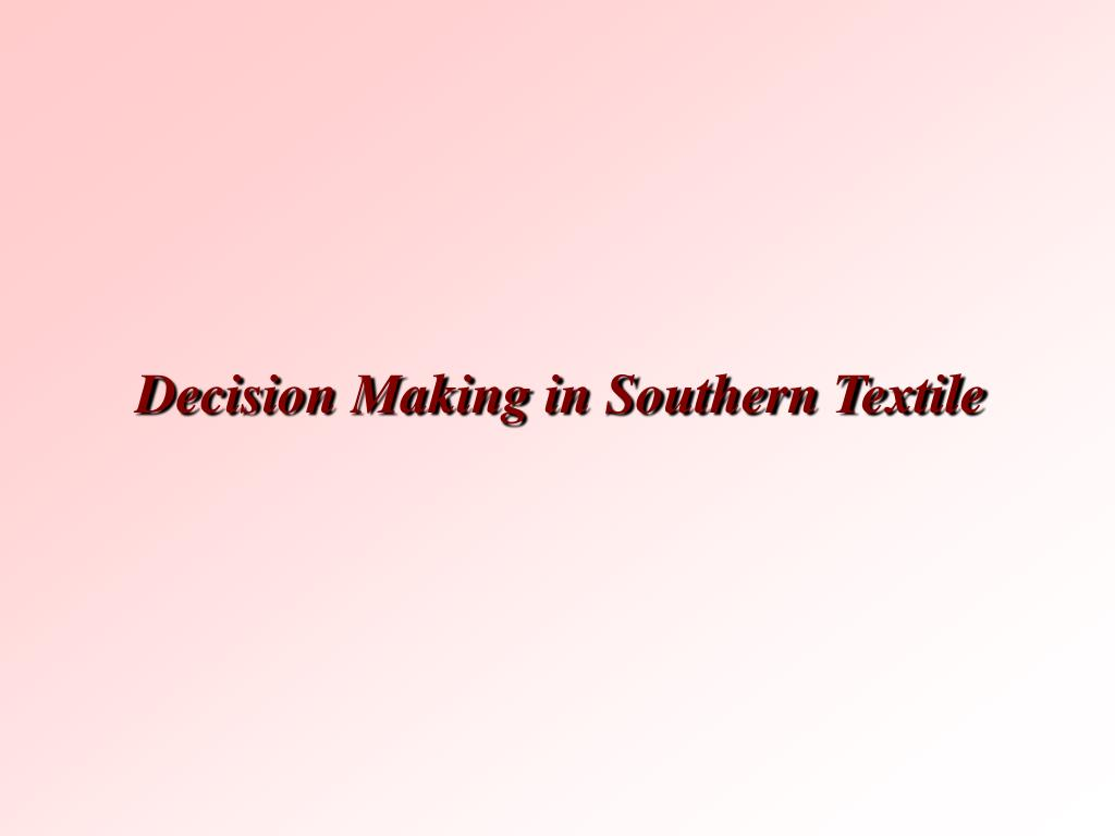 Decision Making in Southern Textile