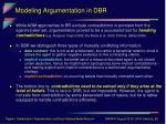 modeling argumentation in dbr13