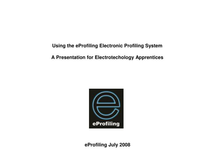 Using the eprofiling electronic profiling system a presentation for electrotechology apprentices