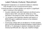 latent failures culture recruitment
