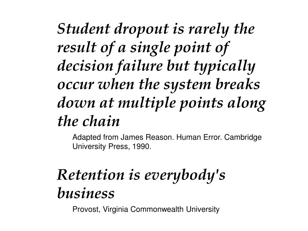 Student dropout is rarely the result of a single point of decision failure but typically occur when the system breaks down at multiple points along the chain