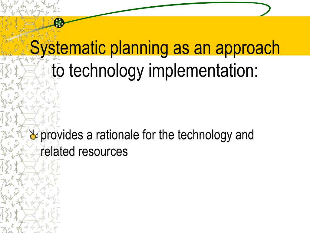 systematic planning as an approach to technology implementation l.