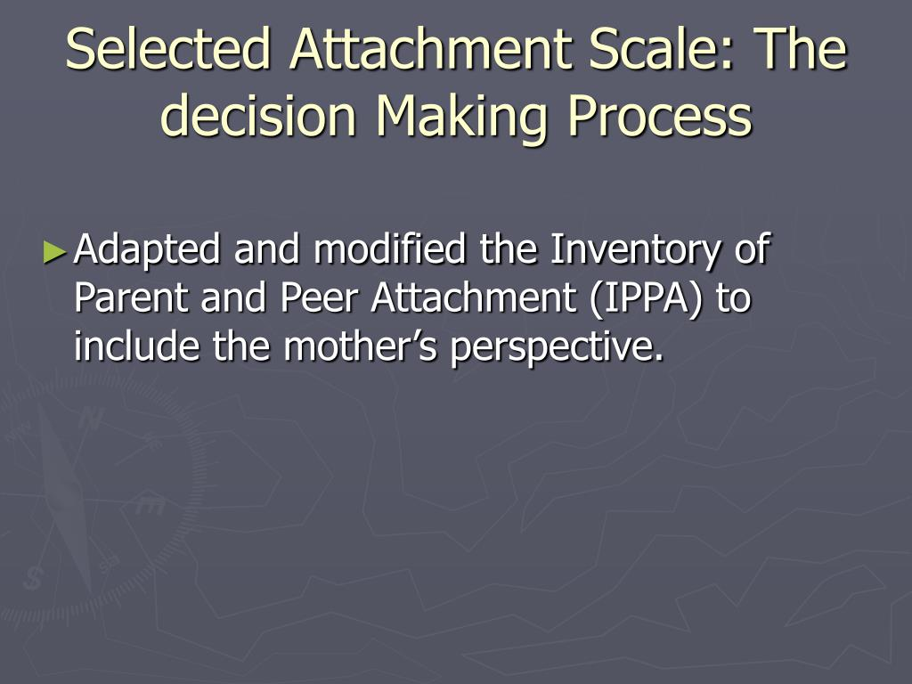 Selected Attachment Scale: The decision Making Process