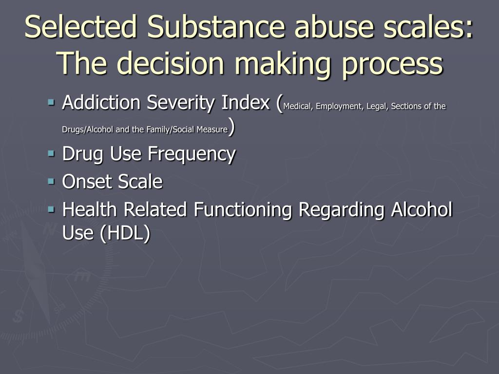 Selected Substance abuse scales: The decision making process