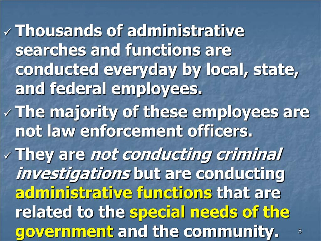 Thousands of administrative searches and functions are conducted everyday by local, state, and federal employees.