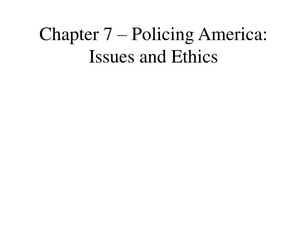 chapter 7 policing america issues and ethics l.