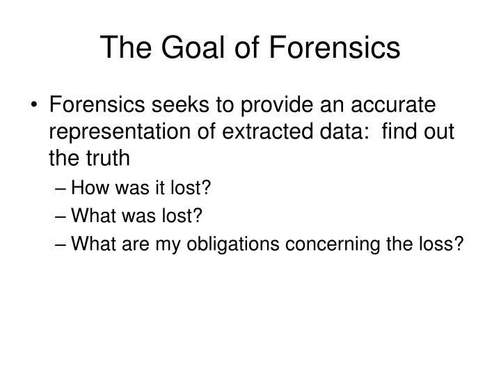 The Goal of Forensics