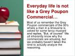 everyday life is not like a grey poupon commercial