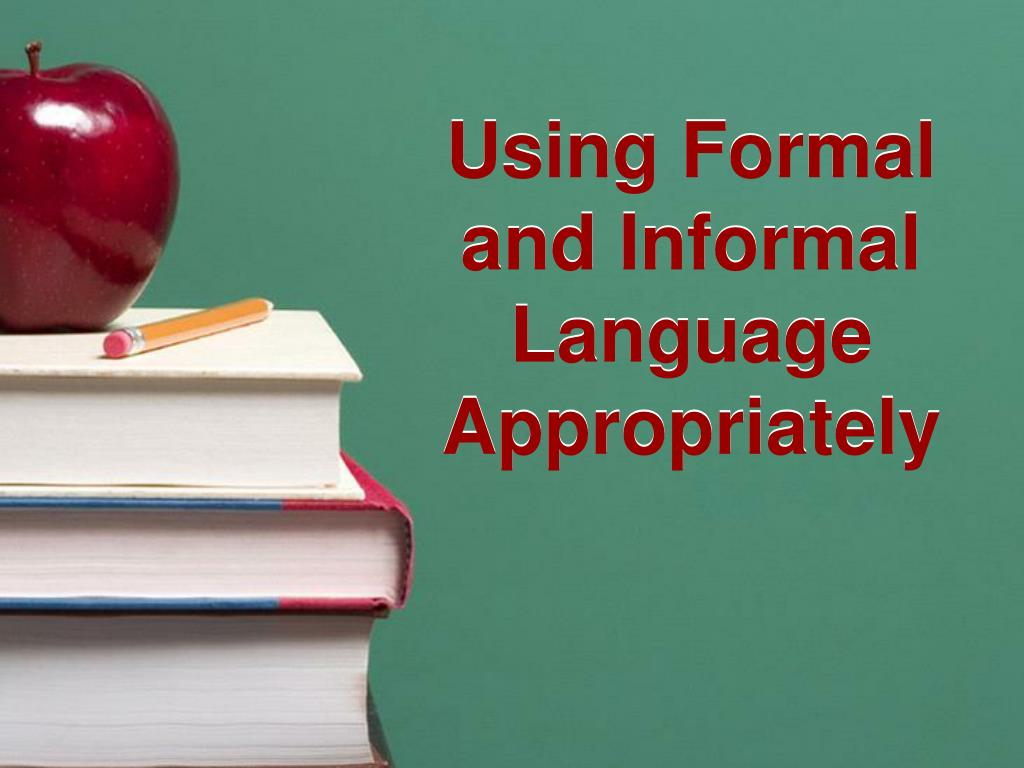 using formal and informal language appropriately l.