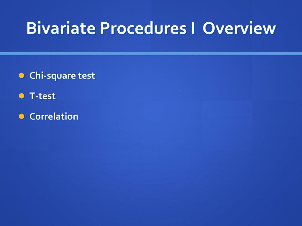 Bivariate Procedures I  Overview