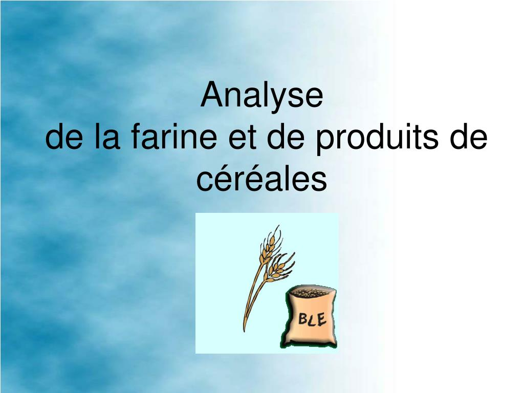 analyse de la farine et de produits de c r ales l.