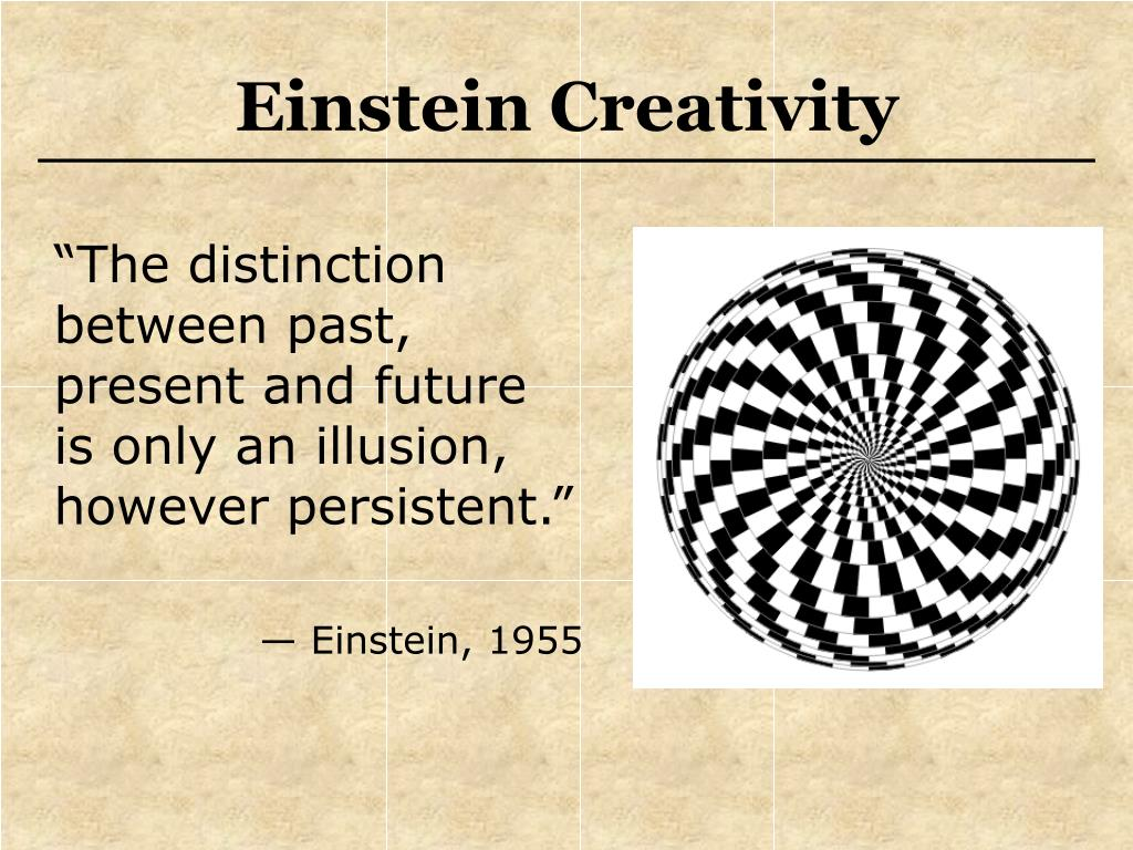 """""""The distinction between past, present and future is only an illusion, however persistent."""""""