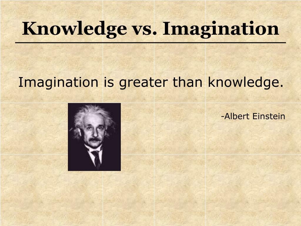 Knowledge vs. Imagination