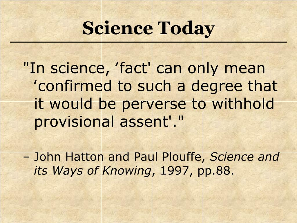 """""""In science, 'fact' can only mean 'confirmed to such a degree that it would be perverse to withhold provisional assent'."""""""