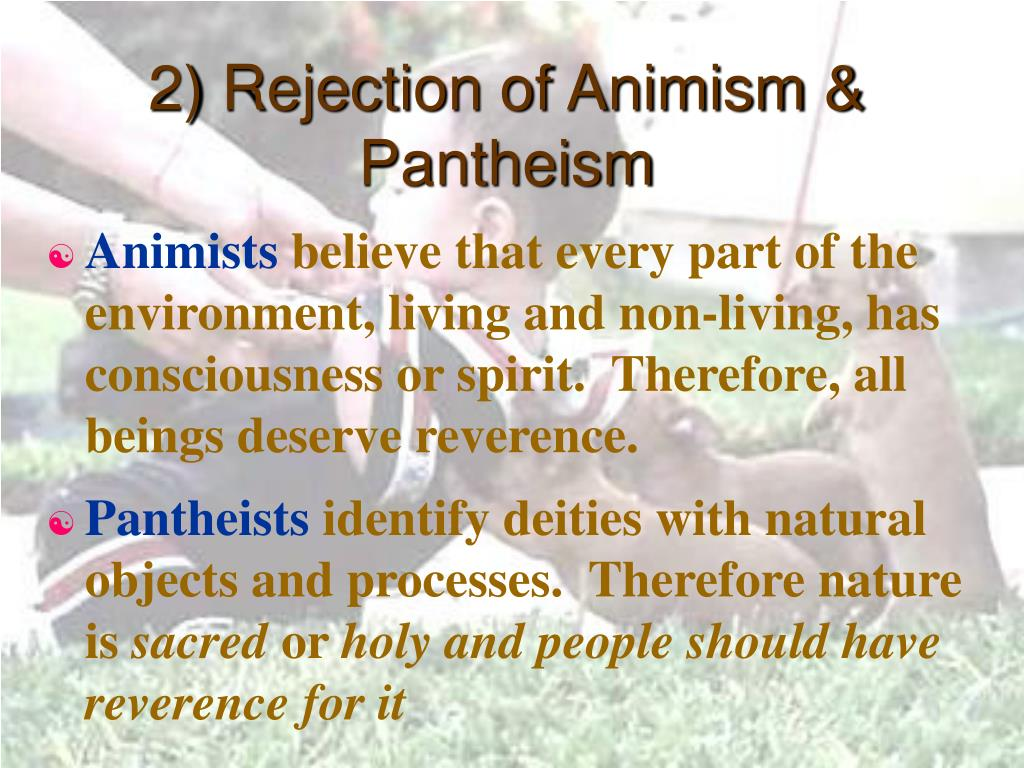 2) Rejection of Animism & Pantheism