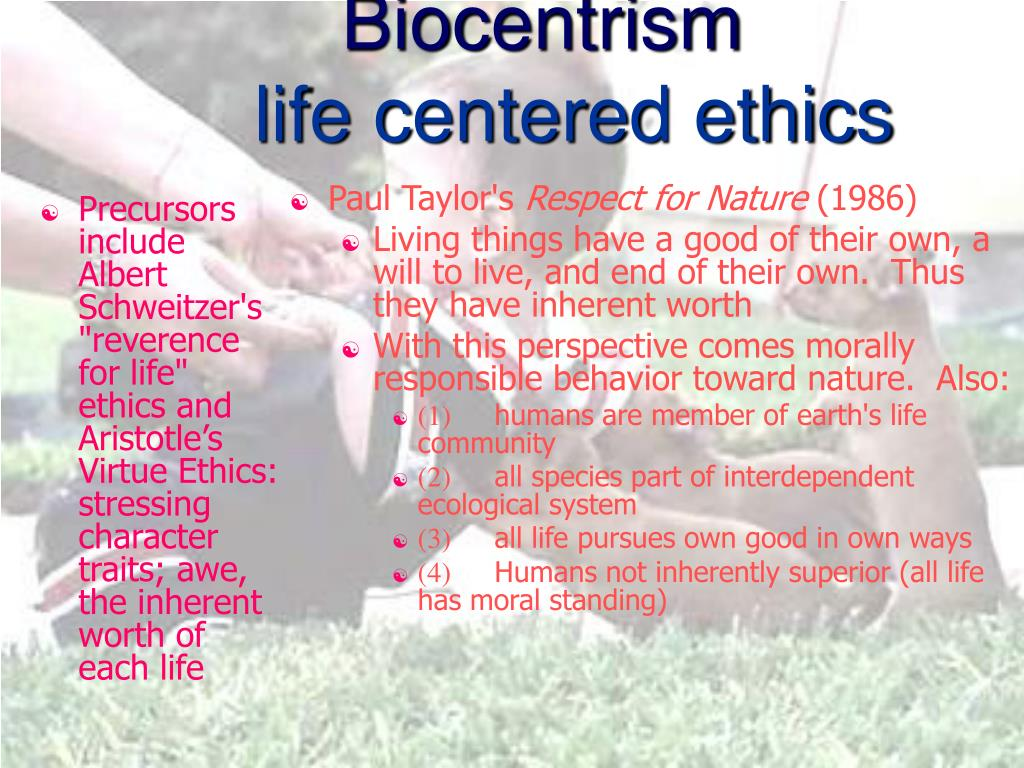 """Precursors include Albert Schweitzer's """"reverence for life"""" ethics and Aristotle's Virtue Ethics: stressing character traits; awe, the inherent worth of each life"""