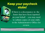 keep your paycheck stubs
