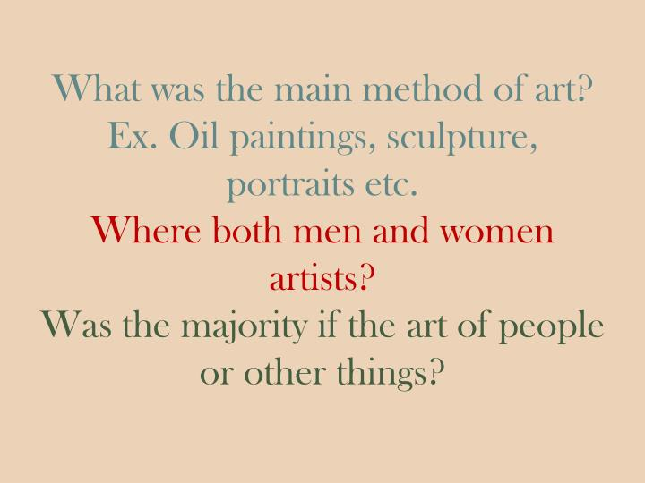 What was the main method of art? Ex. Oil paintings, sculpture, portraits etc.