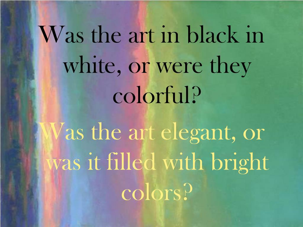 Was the art in black in white, or were they colorful?
