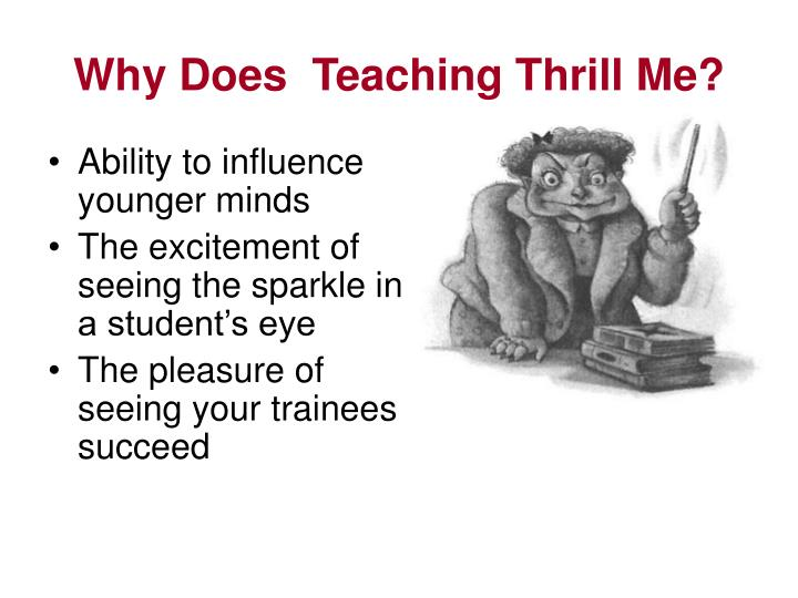 Why Does  Teaching Thrill Me?