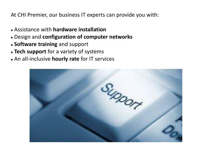 At CHI Premier, our business IT experts can provide you with: