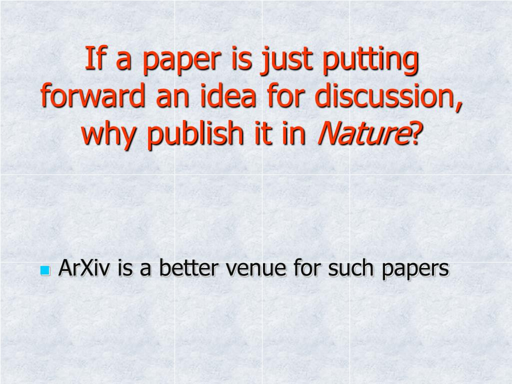 If a paper is just putting forward an idea for discussion, why publish it in