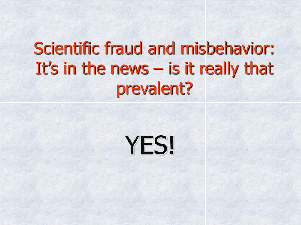 Scientific fraud and misbehavior: It's in the news – is it really that prevalent?