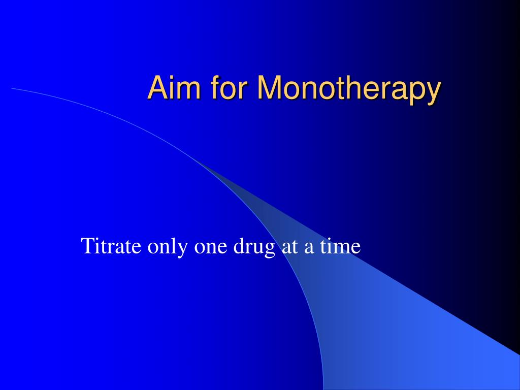 Aim for Monotherapy